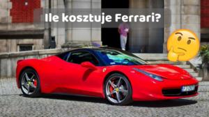 Ile kosztuje Ferrari