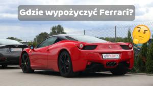 Gdzie wypożyczyć Ferrari