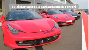 Ciekawostki o samochodach Ferrari
