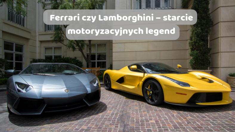 Ferrari czy Lamborghini – starcie motoryzacyjnych legend
