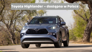 Toyota Highlander – dostępna w Polsce