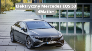 Elektryczny Mercedes EQS 53 4Matic+